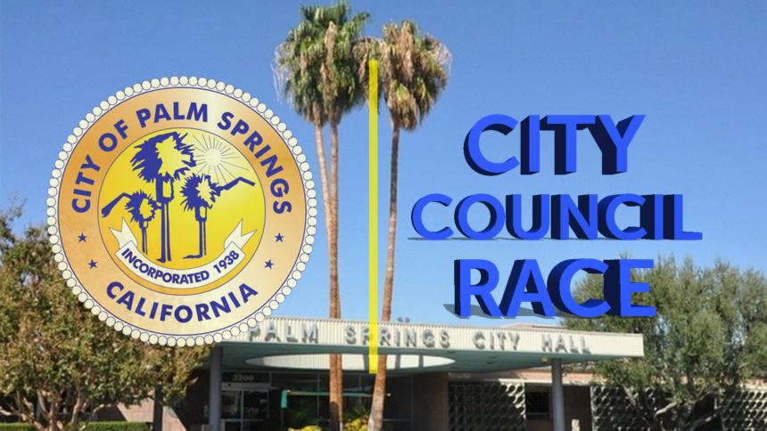 8-9-PALM-SPRINGS-CITY-COUNCIL-RACE-gfx_1565394468215_39147943_ver1.0
